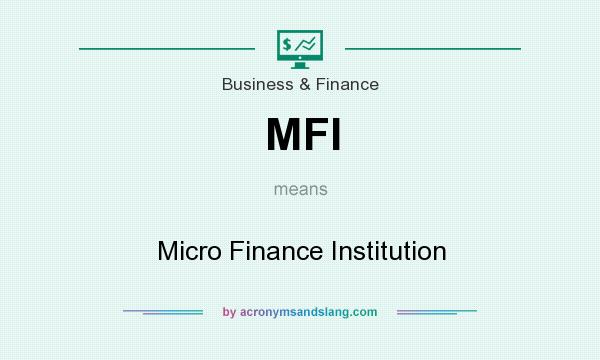 What does MFI mean? It stands for Micro Finance Institution