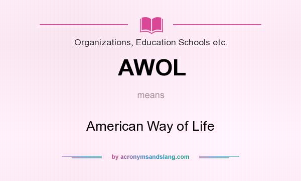 What does AWOL mean? It stands for American Way of Life