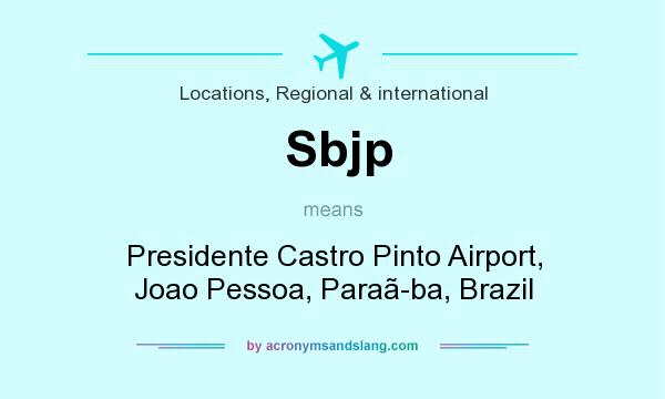 What does Sbjp mean? It stands for Presidente Castro Pinto Airport, Joao Pessoa, Para�ba, Brazil