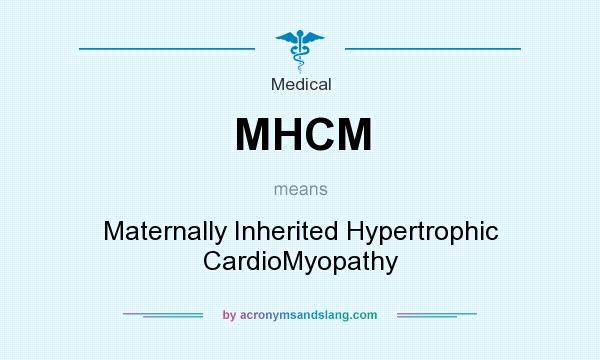 What does MHCM mean? It stands for Maternally Inherited Hypertrophic CardioMyopathy