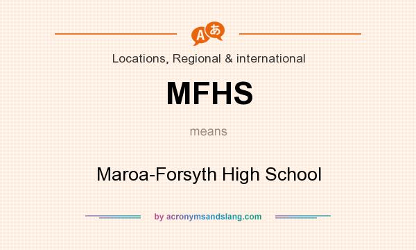 What does MFHS mean? It stands for Maroa-Forsyth High School