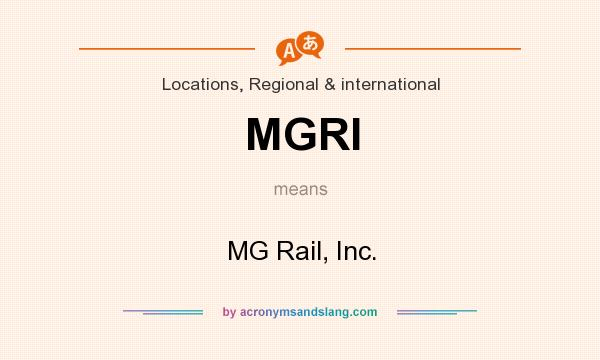 What does MGRI mean? It stands for MG Rail, Inc.