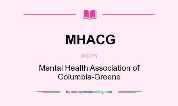 What does MHACG mean? It stands for Mental Health Association of Columbia-Greene