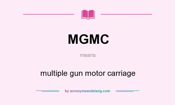 What does MGMC mean? It stands for multiple gun motor carriage