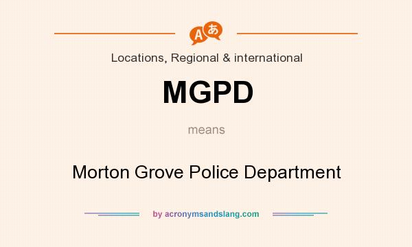 What does MGPD mean? It stands for Morton Grove Police Department