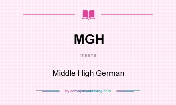 MGH - Middle High German in Undefined by AcronymsAndSlang com