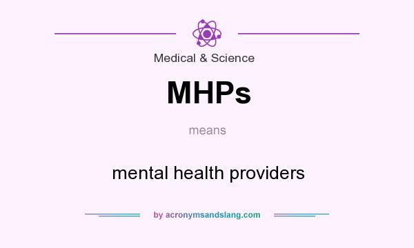 What does MHPs mean? It stands for mental health providers