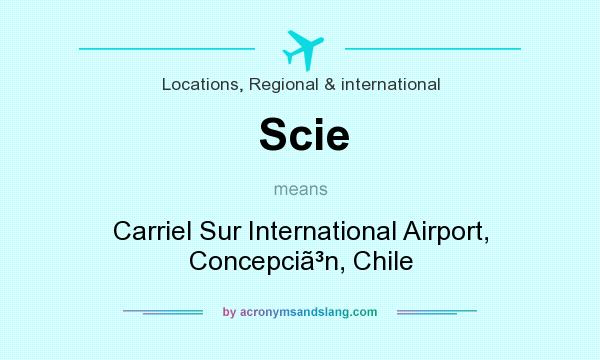 What does Scie mean? It stands for Carriel Sur International Airport, Concepci�n, Chile