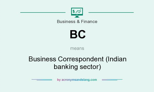 What does BC mean? It stands for Business Correspondent (Indian banking sector)