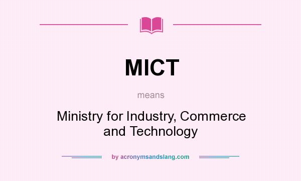 What does MICT mean? It stands for Ministry for Industry, Commerce and Technology