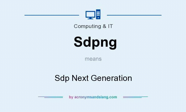 What does Sdpng mean? It stands for Sdp Next Generation