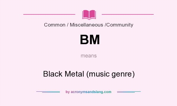 What does BM mean? It stands for Black Metal (music genre)