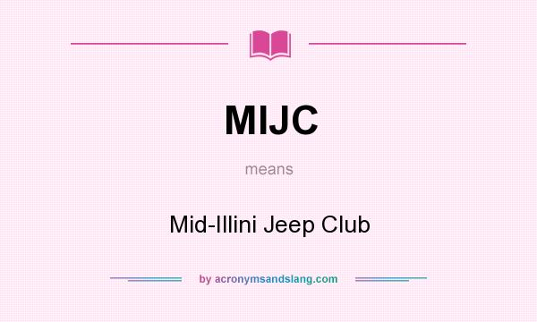 What does MIJC mean? It stands for Mid-Illini Jeep Club