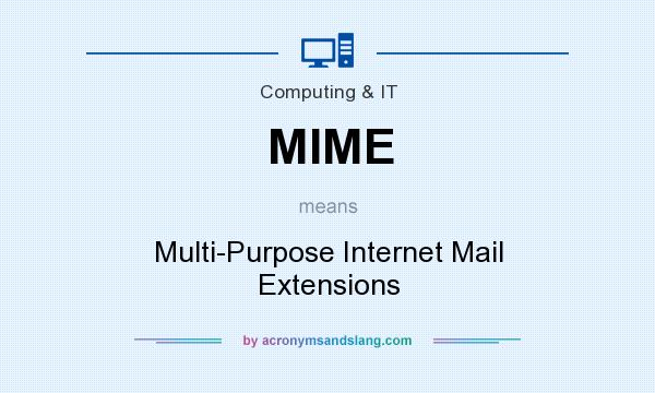 What does MIME mean? It stands for Multi-Purpose Internet Mail Extensions
