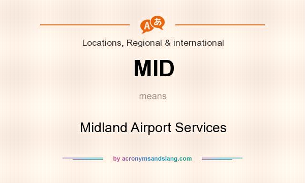 What does MID mean? It stands for Midland Airport Services
