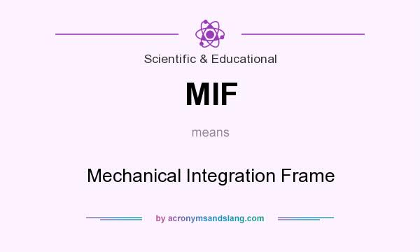 What does MIF mean? It stands for Mechanical Integration Frame