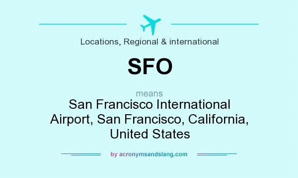 What does SFO mean? It stands for San Francisco International Airport, San Francisco, California, United States