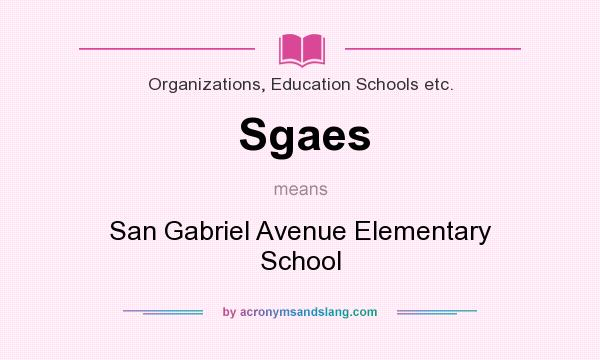What does Sgaes mean? It stands for San Gabriel Avenue Elementary School