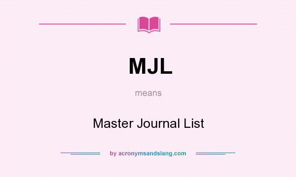 What does MJL mean? It stands for Master Journal List