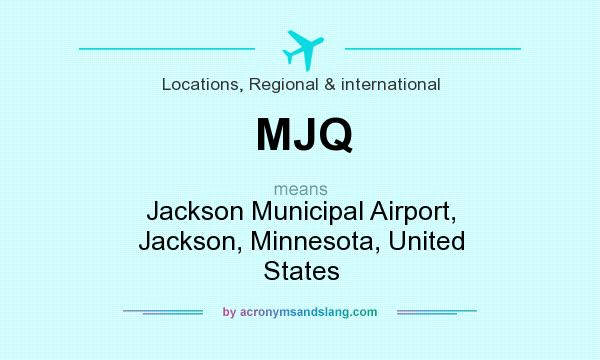 What does MJQ mean? It stands for Jackson Municipal Airport, Jackson, Minnesota, United States