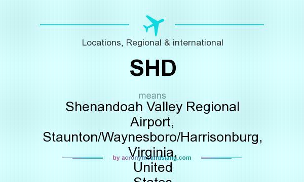 What does SHD mean? It stands for Shenandoah Valley Regional Airport, Staunton/Waynesboro/Harrisonburg, Virginia, United States