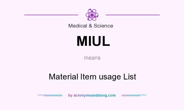 What does MIUL mean? It stands for Material Item usage List