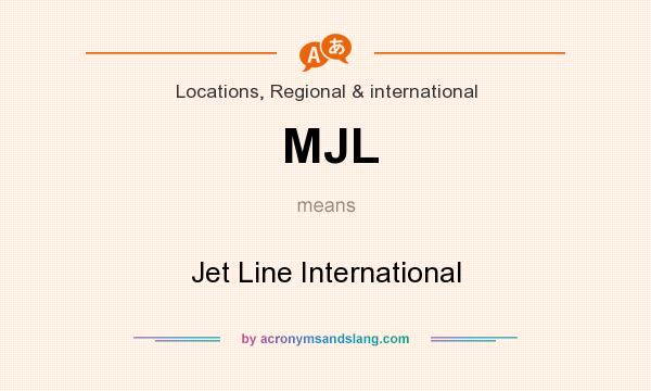 What does MJL mean? It stands for Jet Line International