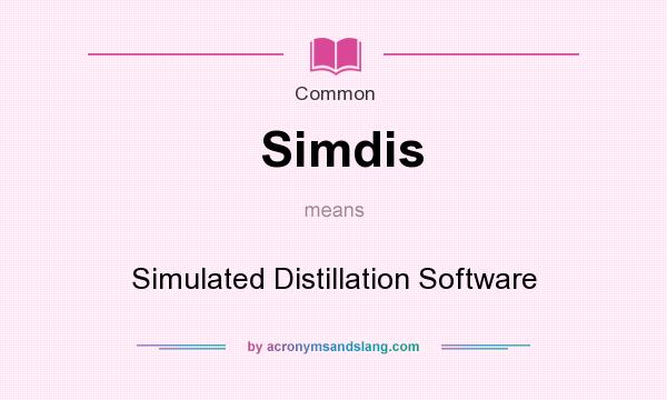 What does Simdis mean? It stands for Simulated Distillation Software
