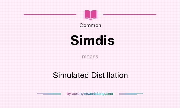 What does Simdis mean? It stands for Simulated Distillation