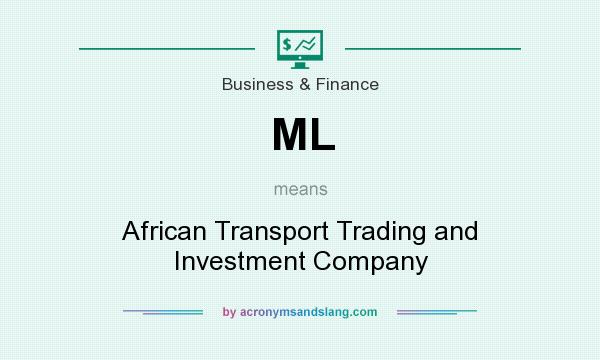 What does ML mean? It stands for African Transport Trading and Investment Company