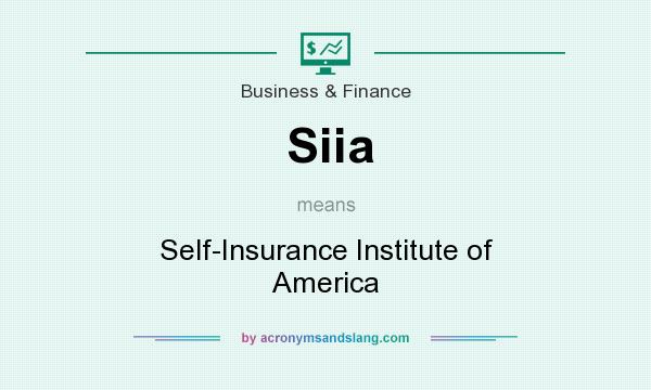 What does Siia mean? It stands for Self-Insurance Institute of America