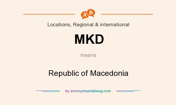 What does MKD mean? It stands for Republic of Macedonia