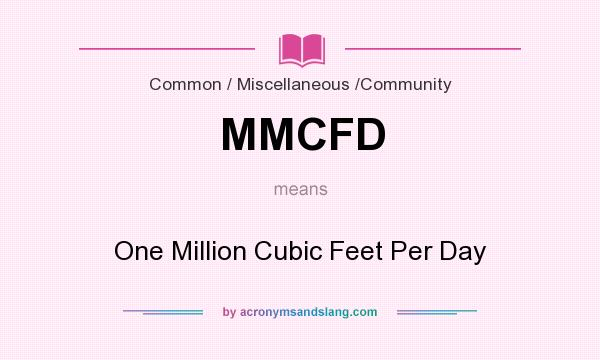 What does MMCFD mean? It stands for One Million Cubic Feet Per Day