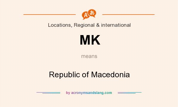 What does MK mean? It stands for Republic of Macedonia