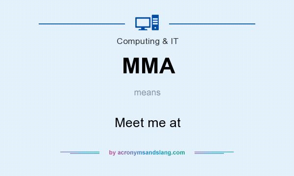 What does MMA mean? It stands for Meet me at