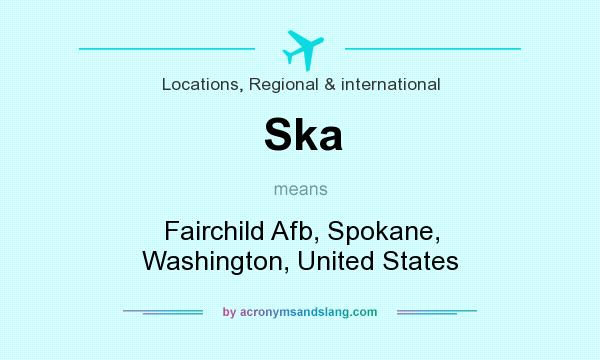 What does Ska mean? It stands for Fairchild Afb, Spokane, Washington, United States