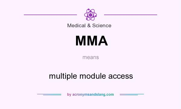 What does MMA mean? It stands for multiple module access
