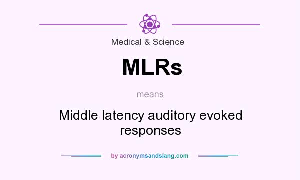 What does MLRs mean? It stands for Middle latency auditory evoked responses