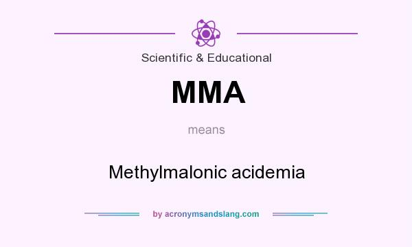 What does MMA mean? It stands for Methylmalonic acidemia