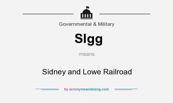 What does Slgg mean? It stands for Sidney and Lowe Railroad