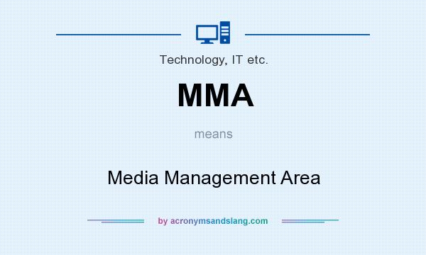 What does MMA mean? It stands for Media Management Area