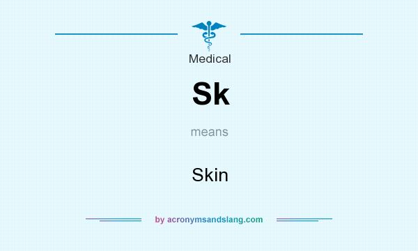What does Sk mean? It stands for Skin