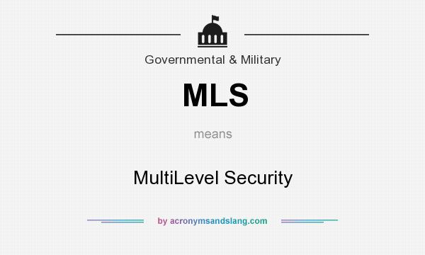 What does MLS mean? It stands for MultiLevel Security