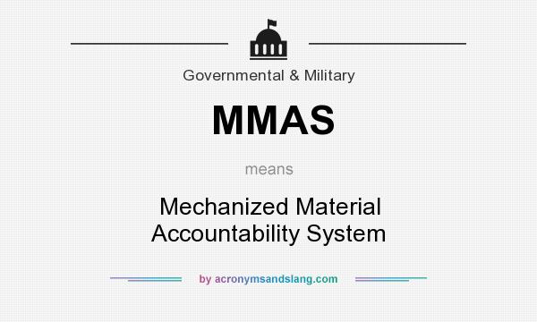 What does MMAS mean? It stands for Mechanized Material Accountability System