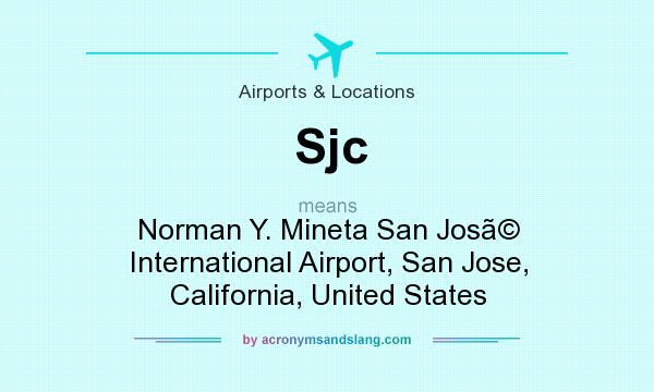 What does Sjc mean? It stands for Norman Y. Mineta San Jos� International Airport, San Jose, California, United States