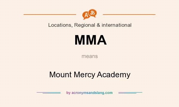 What does MMA mean? It stands for Mount Mercy Academy