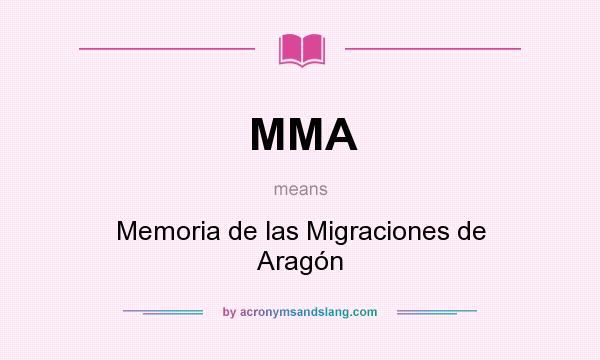 What does MMA mean? It stands for Memoria de las Migraciones de Aragón