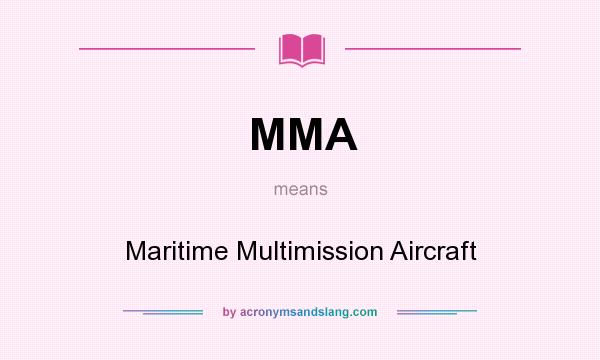What does MMA mean? It stands for Maritime Multimission Aircraft