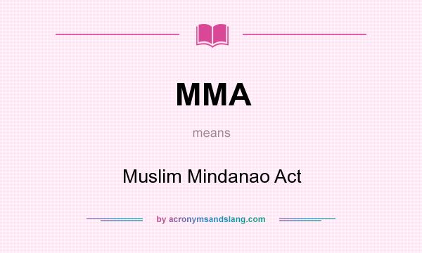 What does MMA mean? It stands for Muslim Mindanao Act