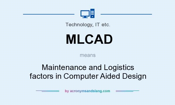 What does MLCAD mean? It stands for Maintenance and Logistics factors in Computer Aided Design